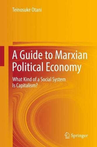 A Guide to Marxian Political Economy: What Kind of a Social System Is Capitalism?