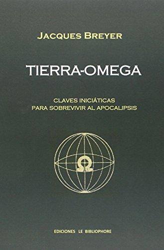 Tierra-omega : Claves iniciaticas para sobrevivir al Apocalipsis