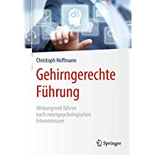 Gehirngerechte Führung: Wirkungsvoll führen nach neuropsychologischen Erkenntnissen (German Edition)
