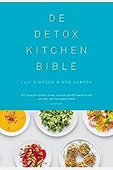 De Detox kitchen bible: 200 recepten zonder tarwe, zuivel en geraffineerde suiker voor een optimale gezondheid Hardcover