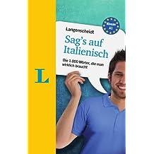 Langenscheidt Sag's auf Italienisch - die wichtigsten Wörter sofort im Griff: Die 1.000 Wörter, die man wirklich braucht