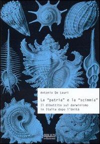 La «patria» e la «scimmia». Il dibattito sul darwinismo in Italia dopo l'unità - Amazon Libri