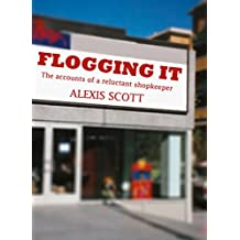 Flogging it: The accounts of a reluctant shopkeeper (English Edition)