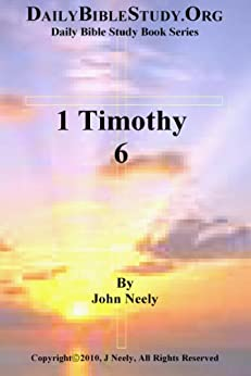 1 Timothy 6 (Daily Bible Study – 1 Timothy) (English Edition) par [Neely, John]