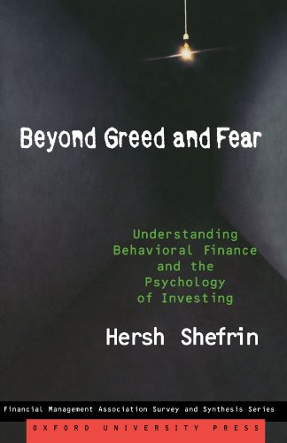 Beyond Greed and Fear: Understanding Behavioral Finance and the Psychology of Investing (Financial Management Association Survey and Synthesis Series)