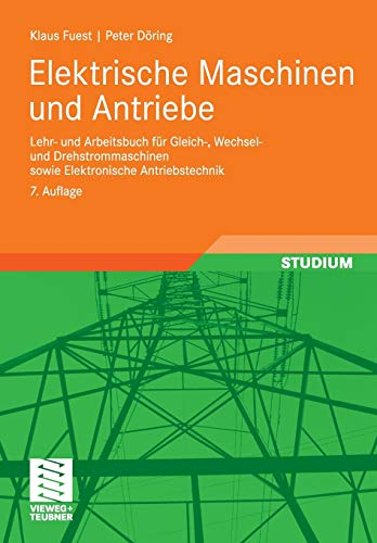 Elektrische Maschinen und Antriebe: Lehr- und Arbeitsbuch für Gleich-, Wechsel- und Drehstrommaschinen sowie Elektronische Antriebstechnik (Viewegs Fachbücher der Technik)
