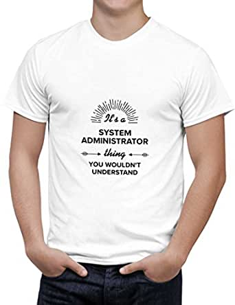 PosterGuy Men's White Cotton T-Shirt | It's a System Administrator Thing You Won't Get It | Best SYSTEM ADMINISTRATOR Gift Designed by: PosterGuy