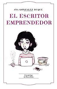 El escritor emprendedor: cómo ganarte la vida como escritor par  Ana González Duque