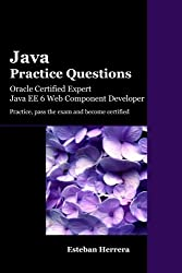 Java Practice Questions: Oracle Certified Expert, Java EE 6 Web Component Developer by Esteban Herrera (2014-04-26)
