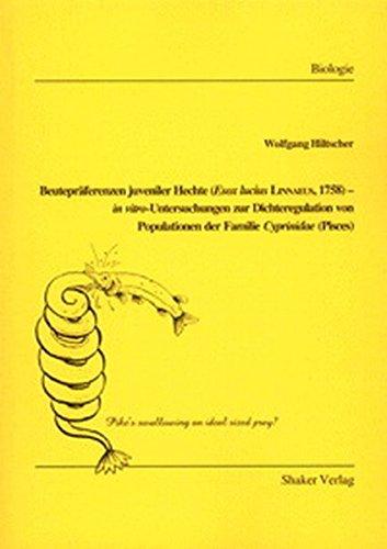 Beutepräferenzen juveniler Hechte (Esox lucius Linnaeus, 1758) - in vitro-Untersuchungen zur Dichteregulation von Populationen der Familie Cyprinidae (Pisces) (Berichte aus der Biologie)
