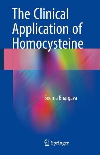 The Clinical Application Of Homocysteine por Seema Bhargava