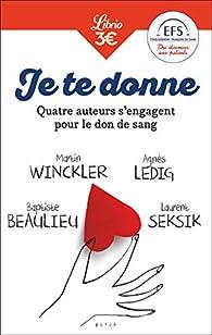 Je te donne : Quatre auteurs s'engagent pour le don de sang par Agnès Ledig