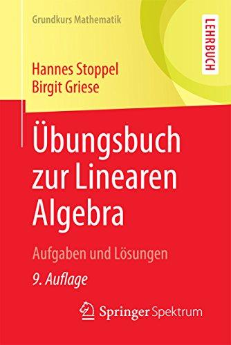 Übungsbuch zur Linearen Algebra: Aufgaben und Lösungen (Grundkurs Mathematik)