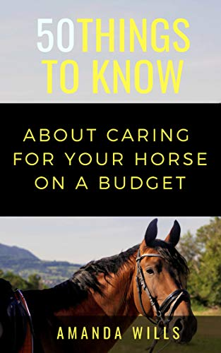 50 Things to Know About Caring For a Horse on a Budget: Grooming, Cleaning, and Basic Care (English Edition)