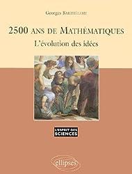 2500 ans de mathématiques : L'évolution des idées