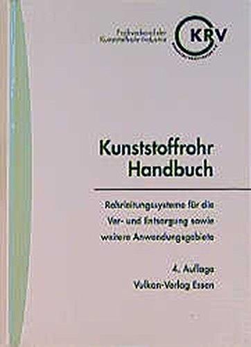 Kunststoffrohr-Handbuch: Rohrleitungssysteme für die Ver- und Entsorgung sowie weitere Anwendungsgebiete