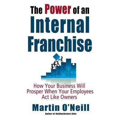 Power of an Internal Franchise: How Your Business Will Prosper When Employees Act Like Owners (Hardback) - Common