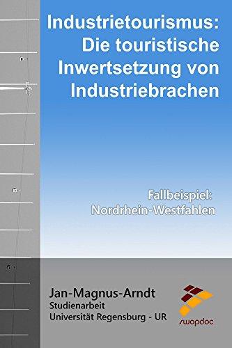 Industrietourismus: Die touristische Inwertsetzung von Industriebrachen: Fallbeispiel: Nordreihn-Westfahlen (German Edition) eBook: Jan-Magnus Arndt