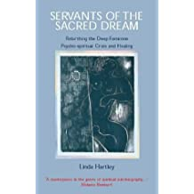 [( Servants of the Sacred Dream: Re-birthing the Deep Feminine - Psychospiritual Crisis and Healing * * )] [by: Linda Hartley] [Oct-2001]