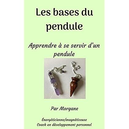 Les bases du pendule: Apprendre à se servir d'un pendule