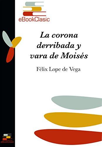 La corona derribada y vara de Moisés (Anotado) por Félix Lope de Vega