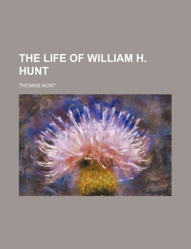 The life of William H. Hunt