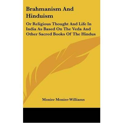 Brahmanism and Hinduism: Or Religious Thought and Life in India as Based on the Veda and Other Sacred Books of the Hindus (Hardback) - Common