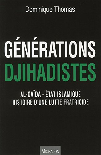 Générations Djihadistes - Al-Qaïda - Etat islamique histoire d'une lutte fratricide