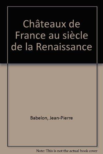 Châteaux de France au siècle de la Renaissance