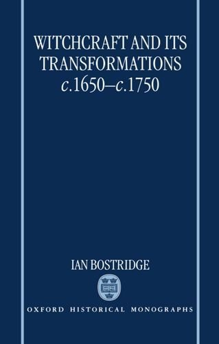 Witchcraft and Its Transformations, c. 1650 - c. 1750 (Oxford Historical Monographs) by Ian Bostridge (1997-04-24)