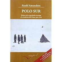 Polo Sur: Relato de la expedición noruega a la Antártida del Fram, 1910-1912. (Leer y viajar)