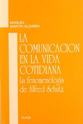 Comunicación en la vida cotidiana: fenomenología de Alfred Schutz (Ciencias de la información) por Manuel Martín Algarra