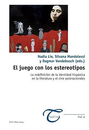 El juego con los estereotipos: La redefinición de la identidad hispánica en la literatura y el cine postnacionales (Theocrit')