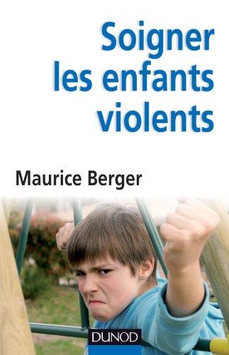 Soigner les enfants violents: Traitement, prévention, enjeux