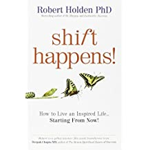 Shift Happens!: How to Live an Inspired Life... Starting from Now! by Holden, Robert (2010) Paperback