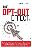 The Opt-Out Effect: Marketing Strategies That Empower Consumers and Win Customer-Driven Brand Loyalty