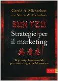 Sun Tzu. Strategie per il marketing. 12 principi fondamentali per vincere la guerra del mercato