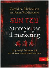 Sun Tzu. Strategie per il marketing. 12 principi fondamentali per vincere la guerra del mercato