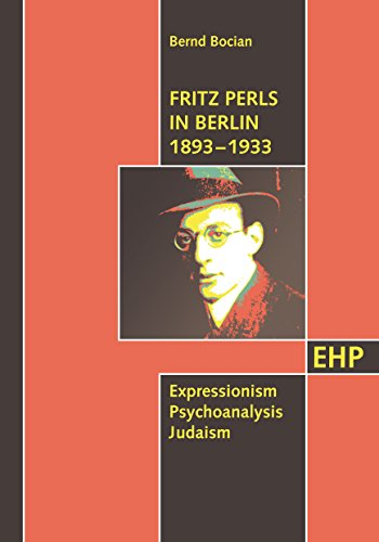 Fritz Perls in Berlin 1893 - 1933: Expressionism Psychoanalysis Judaism (EHP - Edition Humanistische Psychologie) (English Edition)