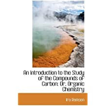An Introduction to the Study of the Compounds of Carbon: Or, Organic Chemistry by Ira Remsen (2009-05-20)