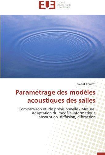 Paramétrage des modèles acoustiques des salles: Comparaison étude prévisionnelle / Mesure. Adaptation du modèle informatique  absorption, diffusion, diffraction (Omn.Univ.Europ.)