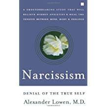 [(Narcissism: Denial of the True Self)] [Author: Alexander Lowen] published on (October, 2004)