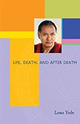 Life, Death and After Death: With an Introductory Teaching by Lama Zopa Rinpoche by Lama Yeshe (2011-08-02)