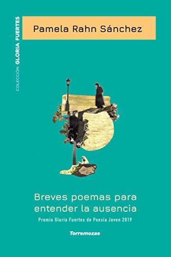 Breves poemas para entender la ausencia: XX Premio Gloria Fuertes de Poesía Joven