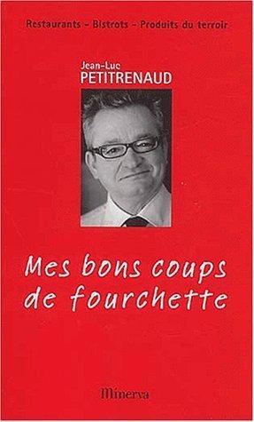 Mes bons coups de fourchette. Restaurants, bistrots, produits du terroir, Edition 2003-2004 de Jean-Luc Petitrenaud (13 mai 2003) Relié