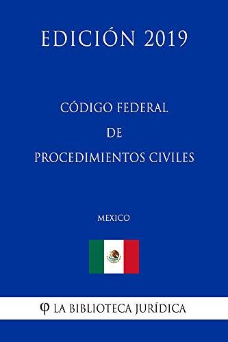 Código Federal de Procedimientos Civiles (México) (Edición 2019) por La Biblioteca Jurídica