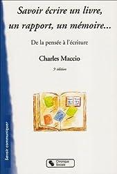 Savoir écrire un livre, un rapport, un mémoire : De la pensée à l'écriture de Charles Maccio (26 octobre 2007) Broché