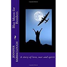 Blue Moon for Bombers: A Story of Love, War and Spirit by Jennifer Barraclough (2014-08-16)