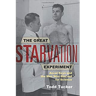 The Great Starvation Experiment: Ancel Keys and the Men Who Starved for Science