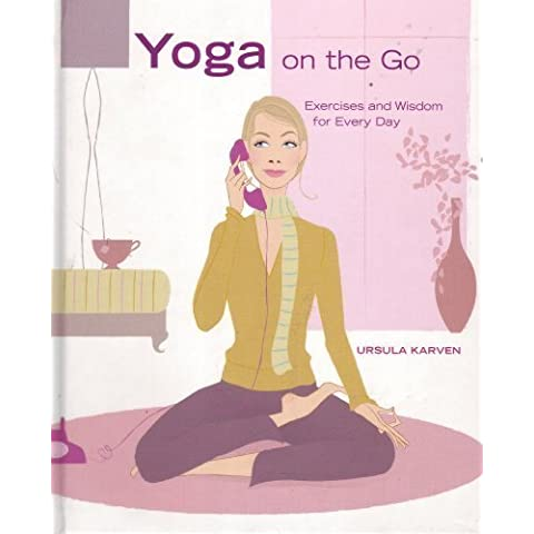 Yoga on the Go Exercises and Wisdom for Every Day by Ursula Karven (2008) Hardcover